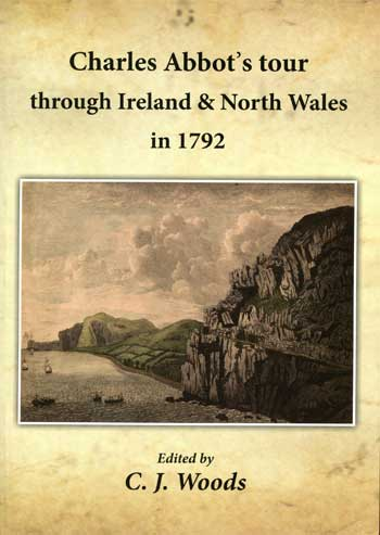 WOODS, C.J. Ed by. Charles Abbot's Tour through Ireland and North Wales in September and October 1792.