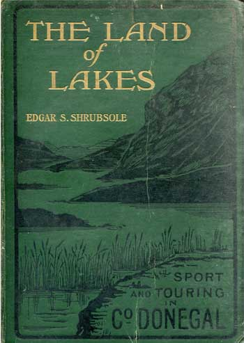The Land of Lakes: Sporting and Touring Grounds of County Donegal.
