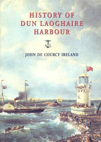 DE COURCY IRELAND, John. History of Dun Laoghaire Harbour.