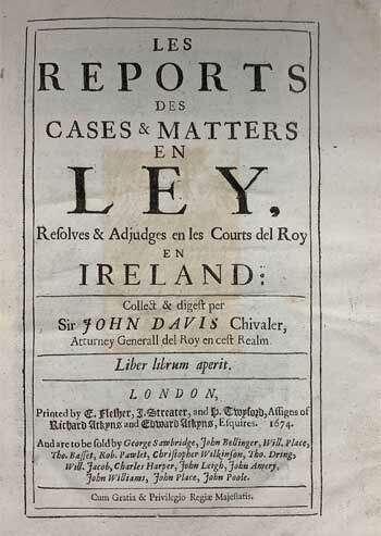 Les Reports des Cases & Matters en Ley Resolves & Adjudges en les Courts del Roy en Ireland.