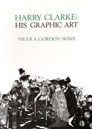 BOWE, Nicola Gordon. Harry Clarke: His Graphic Art.