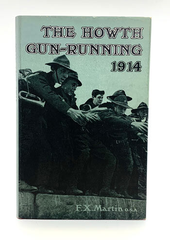 [MARTIN, F.X] The Howth Gun-Running and the Kilcoole Gun-Running 1914.