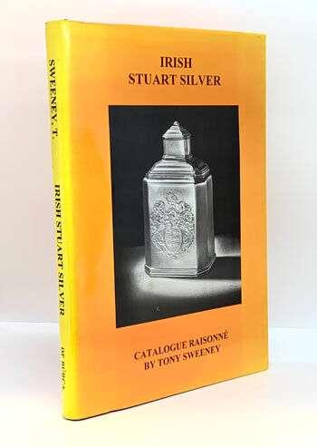 SWEENEY, Tony. Catalogue Raisonné of Irish Stuart Silver