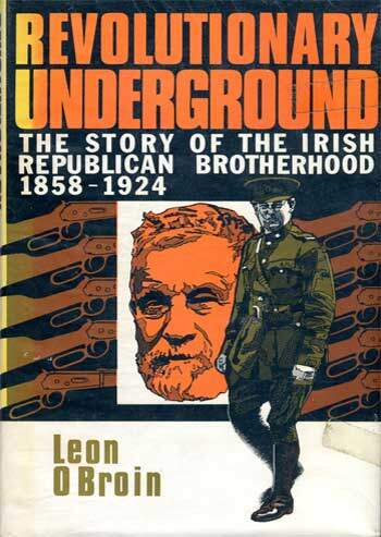 Ó BROIN, Leon. Revolutionary Underground. The Story of the Irish Republican Brotherhood 1858-1924.
