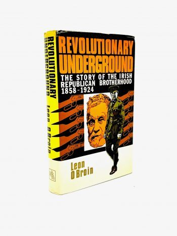 Revolutionary Underground. The Story of the Irish Republican Brotherhood 1858-1924