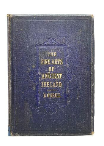 O'NEILL, Henry. Fine Arts and Civilisation of Ancient Ireland.